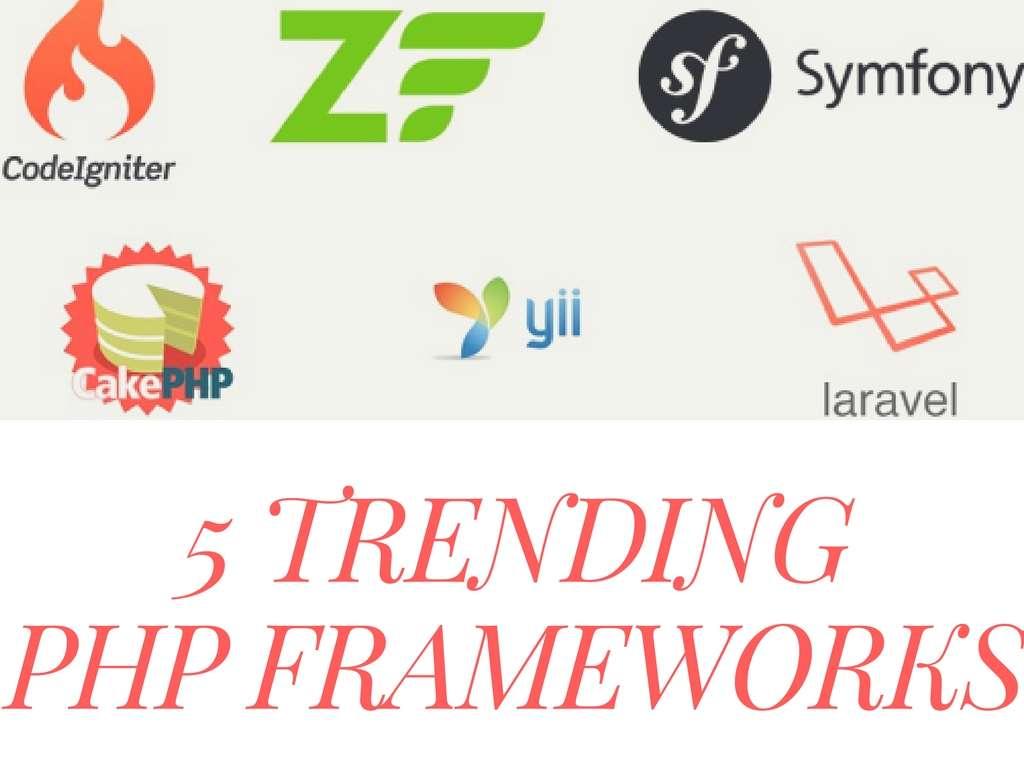 5 Trending PHP Frameworks To Develop Robust Websites